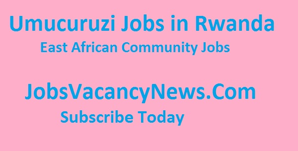 Umucuruzi Jobs in Rwanda - 6 Positions at East African Community Jobs
